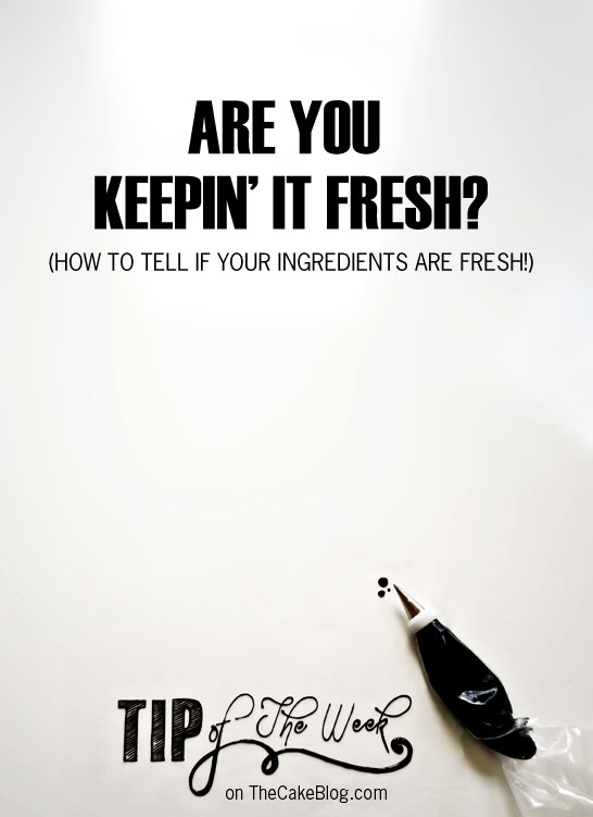 How to Check if Ingredients Are Fresh  |  TheCakeBlog.com