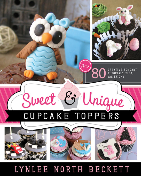 Sweet & Unique Cupcake Toppers by Lynlee Beckett
