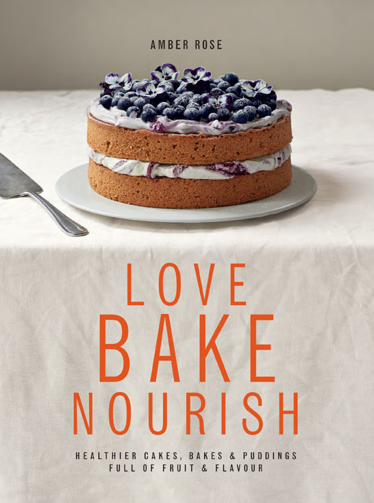 Love Bake Nourish | by Amber Rose