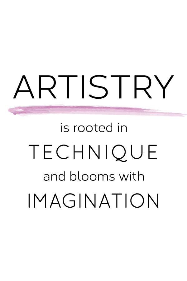 Artistry is rooted in technique and blooms with imagination