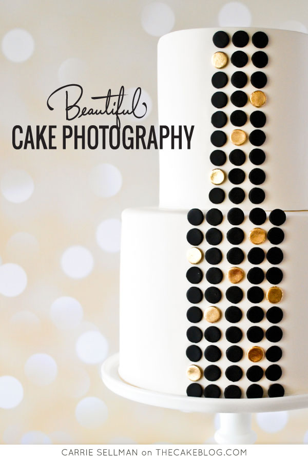 Learn to take profesional looking cake photos | Beautiful Cake Photograpy with Carrie Sellman of TheCakeBlog.com