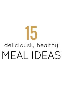 15 Deliciously Healthy Meal Ideas