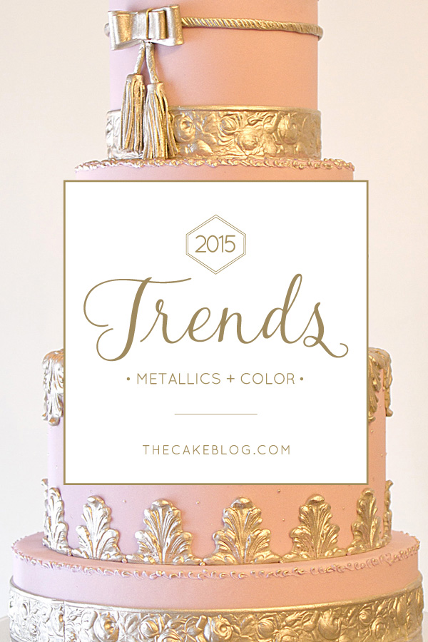 2015 Wedding Cake Trends | Metallics + Color | by The Pastry Studio on TheCakeBlog.com